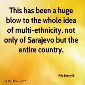 Kris Janowski  - This has been a huge blow to the whole idea of multi-ethnicity, not only of Sarajevo but the entire country.