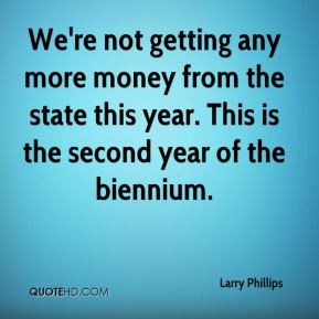 Larry Phillips  - We're not getting any more money from the state this year. This is the second year of the biennium.