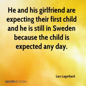 Lars Lagerback  - He and his girlfriend are expecting their first child and he is still in Sweden because the child is expected any day.