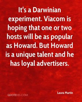 Laura Martin  - It's a Darwinian experiment. Viacom is hoping that one or two hosts will be as popular as Howard. But Howard is a unique talent and he has loyal advertisers.