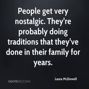 People get very nostalgic. They're probably doing traditions that they've done in their family for years.