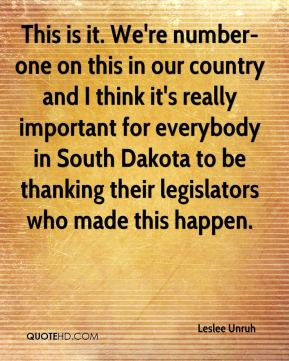 Leslee Unruh  - This is it. We're number-one on this in our country and I think it's really important for everybody in South Dakota to be thanking their legislators who made this happen.