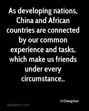 Li Changchun  - As developing nations, China and African countries are connected by our common experience and tasks, which make us friends under every circumstance.
