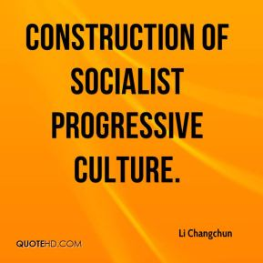 Li Changchun  - construction of socialist progressive culture.