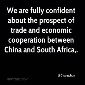 Li Changchun  - We are fully confident about the prospect of trade and economic cooperation between China and South Africa.