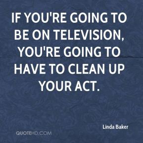 If you're going to be on television, you're going to have to clean up your act.