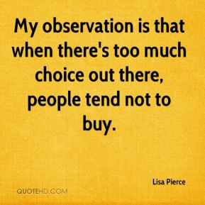 My observation is that when there's too much choice out there, people tend not to buy.