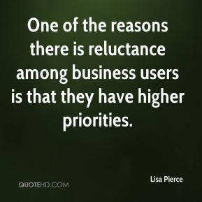 Lisa Pierce  - One of the reasons there is reluctance among business users is that they have higher priorities.