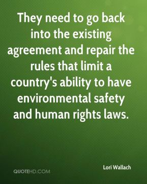 Lori Wallach  - They need to go back into the existing agreement and repair the rules that limit a country's ability to have environmental safety and human rights laws.