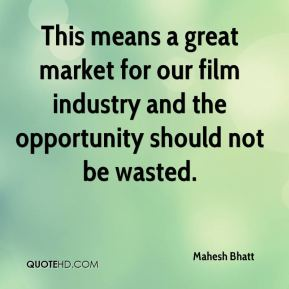 This means a great market for our film industry and the opportunity should not be wasted.
