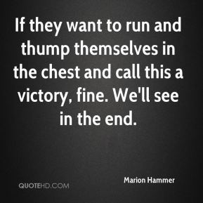 Marion Hammer  - If they want to run and thump themselves in the chest and call this a victory, fine. We'll see in the end.
