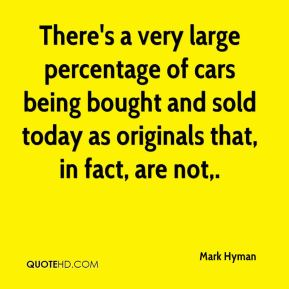 Mark Hyman  - There's a very large percentage of cars being bought and sold today as originals that, in fact, are not.