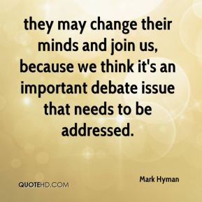 Mark Hyman  - they may change their minds and join us, because we think it's an important debate issue that needs to be addressed.