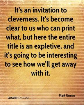 Mark Urman  - It's an invitation to cleverness. It's become clear to us who can print what, but here the entire title is an expletive, and it's going to be interesting to see how we'll get away with it.