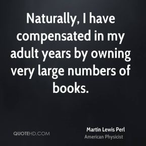 Naturally, I have compensated in my adult years by owning very large numbers of books.
