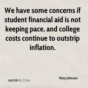 Mary Johnson  - We have some concerns if student financial aid is not keeping pace, and college costs continue to outstrip inflation.