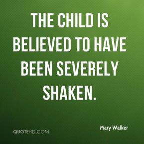 Mary Walker  - The child is believed to have been severely shaken.