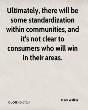 Ultimately, there will be some standardization within communities, and it's not clear to consumers who will win in their areas.