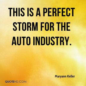 Maryann Keller  - This is a perfect storm for the auto industry.