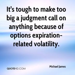 Michael James  - It's tough to make too big a judgment call on anything because of options expiration-related volatility.