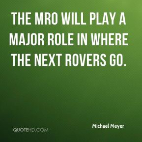 Michael Meyer  - The MRO will play a major role in where the next rovers go.