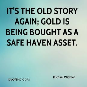 Michael Widmer  - It's the old story again; gold is being bought as a safe haven asset.