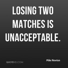 Losing two matches is unacceptable.