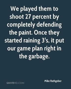 We played them to shoot 27 percent by completely defending the paint. Once they started raining 3's, it put our game plan right in the garbage.