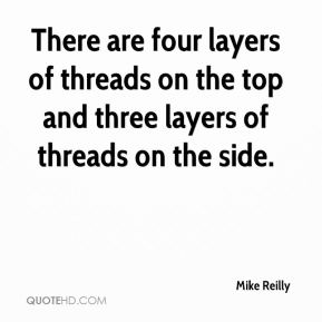 Mike Reilly  - There are four layers of threads on the top and three layers of threads on the side.