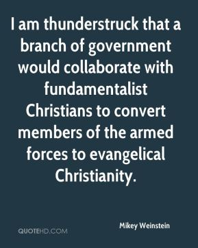 I am thunderstruck that a branch of government would collaborate with fundamentalist Christians to convert members of the armed forces to evangelical Christianity.