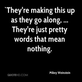 Mikey Weinstein  - `They're making this up as they go along, ... They're just pretty words that mean nothing.