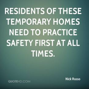 Nick Russo  - Residents of these temporary homes need to practice safety first at all times.