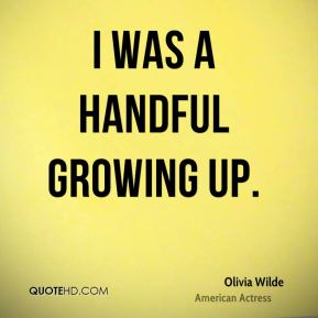 I was a handful growing up.