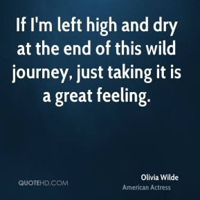 If I'm left high and dry at the end of this wild journey, just taking it is a great feeling.