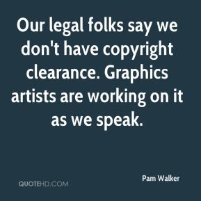 Pam Walker  - Our legal folks say we don't have copyright clearance. Graphics artists are working on it as we speak.