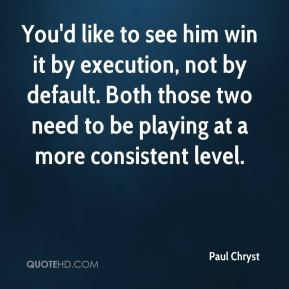 Paul Chryst  - You'd like to see him win it by execution, not by default. Both those two need to be playing at a more consistent level.