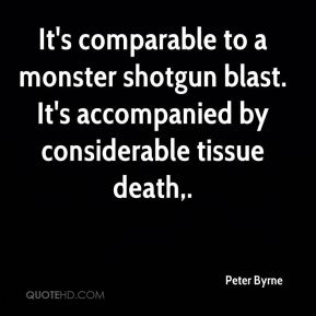 It's comparable to a monster shotgun blast. It's accompanied by considerable tissue death.