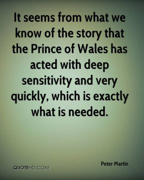 It seems from what we know of the story that the Prince of Wales has acted with deep sensitivity and very quickly, which is exactly what is needed.