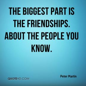 The biggest part is the friendships. About the people you know.