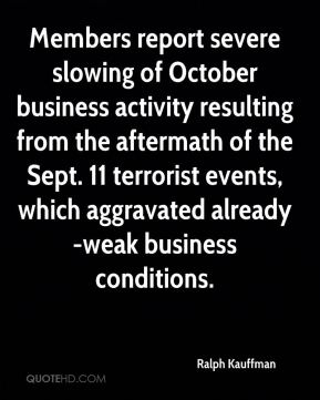 Ralph Kauffman  - Members report severe slowing of October business activity resulting from the aftermath of the Sept. 11 terrorist events, which aggravated already-weak business conditions.