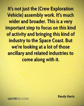 Randy Harris  - It's not just the (Crew Exploration Vehicle) assembly work. It's much wider and broader. This is a very important step to focus on this kind of activity and bringing this kind of industry to the Space Coast. But we're looking at a lot of those ancillary and related industries to come along with it.