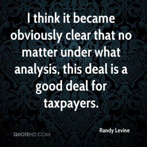 Randy Levine  - I think it became obviously clear that no matter under what analysis, this deal is a good deal for taxpayers.