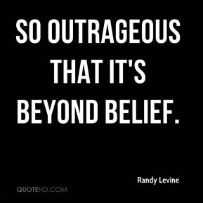 Randy Levine  - so outrageous that it's beyond belief.