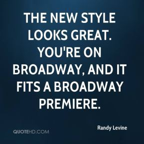 Randy Levine  - The new style looks great. You're on Broadway, and it fits a Broadway premiere.