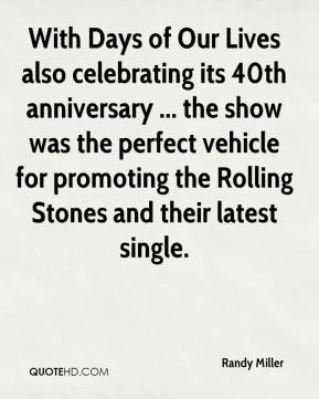 Randy Miller  - With Days of Our Lives also celebrating its 40th anniversary ... the show was the perfect vehicle for promoting the Rolling Stones and their latest single.