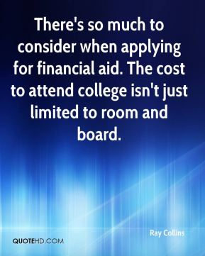 Ray Collins  - There's so much to consider when applying for financial aid. The cost to attend college isn't just limited to room and board.