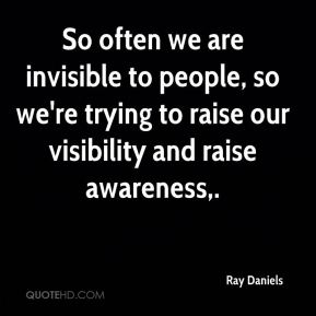 Ray Daniels  - So often we are invisible to people, so we're trying to raise our visibility and raise awareness.