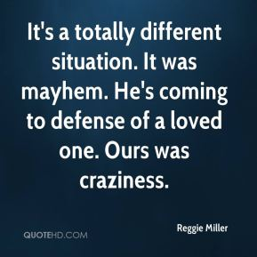 Reggie Miller  - It's a totally different situation. It was mayhem. He's coming to defense of a loved one. Ours was craziness.