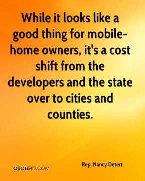 Rep. Nancy Detert  - While it looks like a good thing for mobile-home owners, it's a cost shift from the developers and the state over to cities and counties.