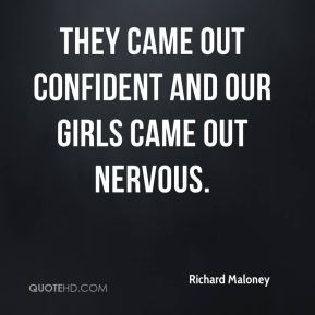 Richard Maloney  - They came out confident and our girls came out nervous.